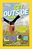 National Geographic Kids Get Outside Guide: All Things Adventure, Exploration, and Fun!