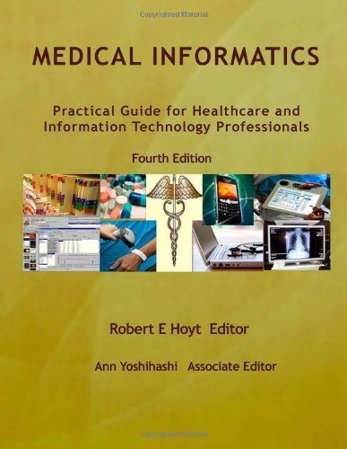Medical Informatics: Practical Guide for Healthcare and Information Technology Professionals Fourth Edition (Hoyt, Medical informatics) by Robert E. Hoyt (2010-09-01)