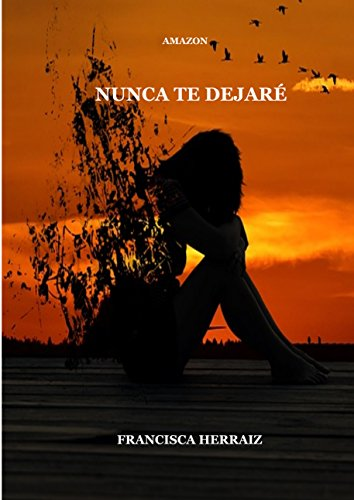 Nunca te dejaré (Spanish Edition) - Kindle edition by Francisca Herraiz. Romance Kindle eBooks @ Amazon.com.