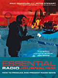 Essential Radio Journalism: How to produce and present radio news (Professional Media Practice)