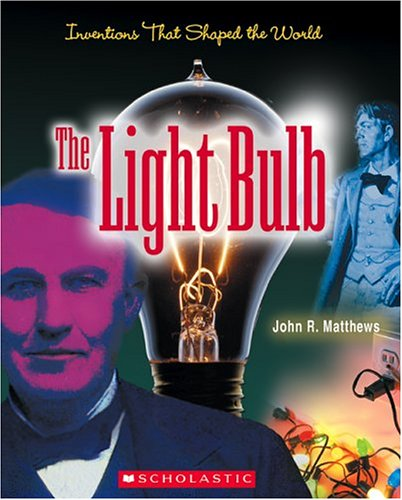 The Light Bulb (Inventions That Shaped the World) (Invention Of Light Bulb By Thomas Alva Edison)