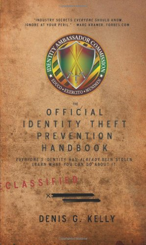 The Official Identity Theft Prevention Handbook: Everyone's Identity Has Already Been Stolen - Learn What You Can Do About It: 100