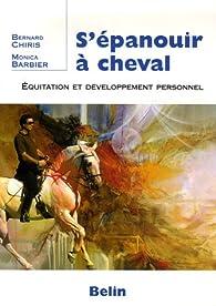 S'épanouir à cheval : Equitation et développement personnel par Bernard Chiris