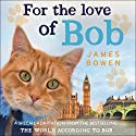 For the Love of Bob Audiobook by James Bowen Narrated by Kris Milnes