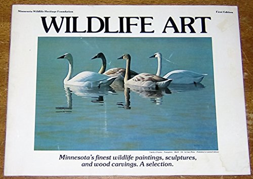 Painting Art Sculpture (Wildlife Art: First Edition - Minnesota's finest wildlife paintings, sculptures, and wood carvings. A Selection.)