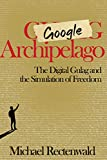 Google Archipelago: The Digital Gulag and the Simulation of Freedom