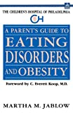 A Parent's Guide to Eating Disorders and Obesity, Boston Childrens' Hospital Staff, 044050645X