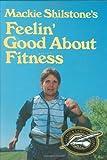 Mackie Shilstone's Feelin' Good about Fitness, MacKie Shilstone, 0882894986