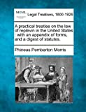 A practical treatise on the law of replevin in the United States : with an appendix of forms, and a digest of Statutes, Phineas Pemberton Morris, 1240155298