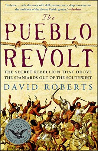 The Pueblo Revolt: The Secret Rebellion That Drove the Spaniards Out of the Southwest