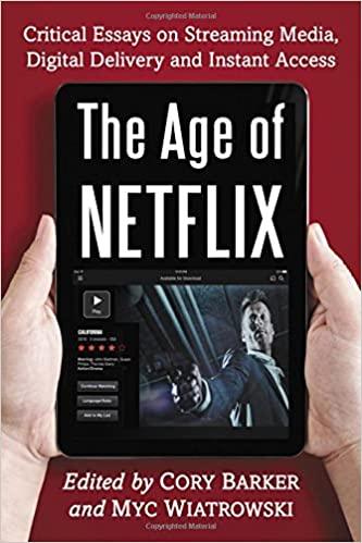 Image result for Cory Barker and Myc Wiatrowski, eds., The Age of Netflix: Critical Essays on Streaming Media, Digital Delivery and Instant Access (McFarland, 2017)