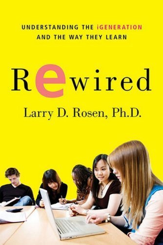 Rewired: Understanding the iGeneration and the Way They Learn by Larry D. Rosen (2010) Paperback