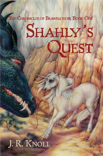 SHAHLY'S QUEST (The Chronicles of Brawrloxoss, Book One 1) by [Knoll, J. R. ]