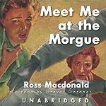 Meet Me at the Morgue | Ross Macdonald