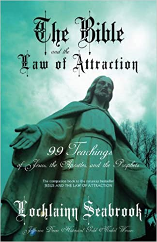 Book The Bible and the Law of Attraction: 99 Teachings of Jesus, the Apostles, and the Prophets
