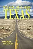 Walking Away from Texas, Sharon Bradley, 0595326722