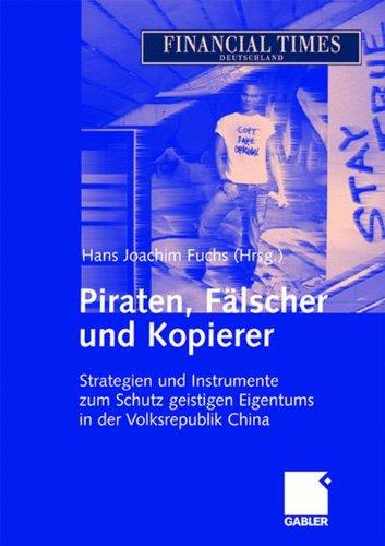 Piraten, Fälscher und Kopierer: Strategien und Instrumente zum Schutz geistigen Eigentums in der Volksrepublik China