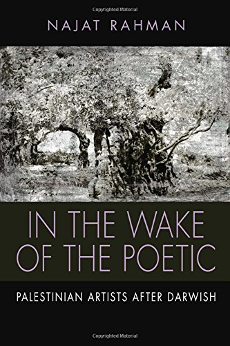 In the Wake of the Poetic: Palestinian Artists After Darwish (Contemporary Issues in the Middle East)