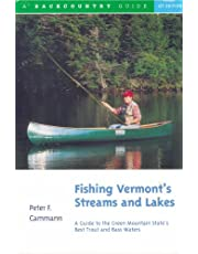 Fishing Vermonts Streams And Lakes: A Guide To The Green Mountain States Best Trout And Bass Waters