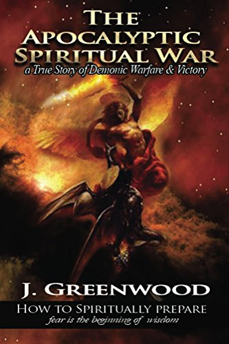 The Apocalyptic Spiritual War: A True Story of Demonic  Warfare & Victory by [Greenwood, J]