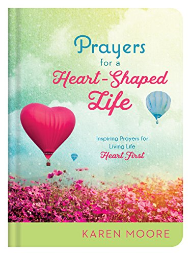 "Prayers for a Heart-Shaped Life: Inspiring Prayers for Living Life ""Heart First"" by [Moore, Karen]"