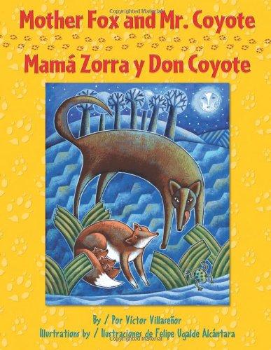 Mother Fox and Mr. Coyote / Mamá Zorra Y Don Coyote: Como Mama Zorrita Salvo A Sus Tres Bebes (English and Spanish Editi