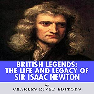 British Legends: The Life and Legacy of Sir Isaac Newton Audiobook