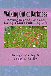 Walking Out of Darkness: Moving Beyond Loss and Living a More Fulfilling Life
