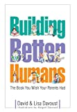 Building Better Humans, David Davoust, Lisa Davoust, 0970757336