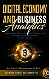 Digital Economy & Business Analytics: Understanding Bitcoin, Blockchain Technology and The Application of Cryptocurrency For Future Business. How Disruptive Technology Impact The World