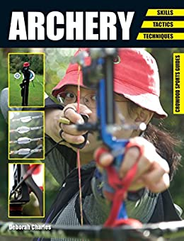 Archery: Skills. Tactics. Techniques (Crowood Sports Guides) by [Charles, Deborah]
