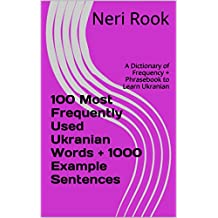 100 Most Frequently Used Ukranian Words + 1000 Example Sentences: A Dictionary of Frequency + Phrasebook to Learn Ukranian