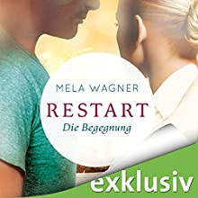 Die Begegnung (Restart 1) Hörbuch von Mela Wagner Gesprochen von: Carolin Sophie Göbel