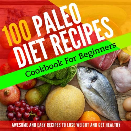 Paleo Diet: 100 PALEO RECIPES FOR BEGINNERS TO LOSE WEIGHT AND GET HEALTHY (Paleo Diet Cookbook Volume) by Brian James, Lady Pannana