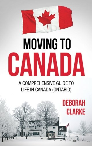 Moving to Canada: A comprehensive guide to life in Canada (Ontario)