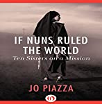 If Nuns Ruled the World: Ten Sisters on a Mission | Jo Piazza
