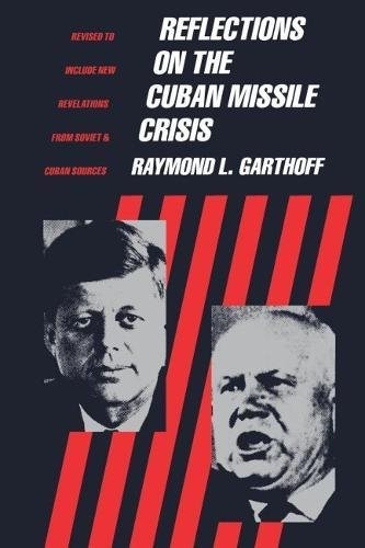 Reflections on the Cuban Missile Crisis: Revised to include New Revelations from Soviet & Cuban Sources