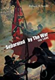 Separated by the War, Richard D. Arnold, 1491859237