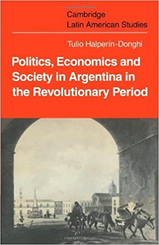 Book Politics Economics and Society in Argentina in the Revolutionary Period (Cambridge Latin American Studies) by Tulio Halper??n-Donghi (2009-06-01)