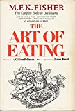 img - for THE ART OF EATING. Five complete books in one volume: How to cook a Wolf; Consider the Oyster; Serve it Forth; The Gastronomical Me; An alphabet for Gourmets book / textbook / text book