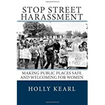 Stop Street Harassment: Making Public Places Safe and Welcoming for Women Paperback – April 21, 2012