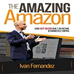 The Amazing Amazon: How Jeff Bezos Built an Insane E-Commerce Empire | Ivan Fernandez,Mode ON Publishing