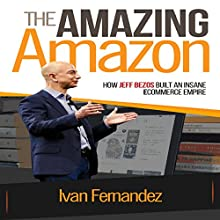The Amazing Amazon: How Jeff Bezos Built an Insane E-Commerce Empire Audiobook by Ivan Fernandez, Mode ON Publishing Narrated by Mark Ballinger