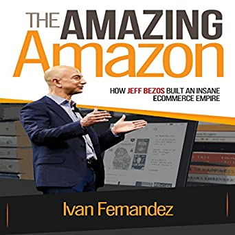 Amazon Com The Amazing Amazon How Jeff Bezos Built An Insane E