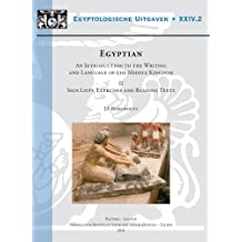 Egyptian: An Introduction to the Writing and Language of the Middle Kingdom. Volume I: Grammar, Syntax ans Indexes, Volume II: Sign Lists, Exercises, Reading Texts