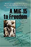 A MiG-15 to Freedom: Memoir of the Wartime North