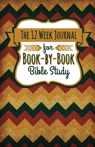 The 12 Week Journal for Book-by-Book Bible Study