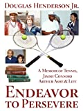 Endeavor to Persevere: A Memoir on Jimmy Connors, Arthur Ashe, Tennis and Life