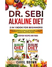 Dr. Sebi Alkaline Diet: 2 in 1 book For Beginners! A Natural Approach & Healthy Dieting Guide + Complete Cookbook Of Alkaline - Friendly Recipes to Reverse Disease & Regain Total Health