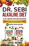Dr. Sebi Alkaline Diet: 2 in 1 book For